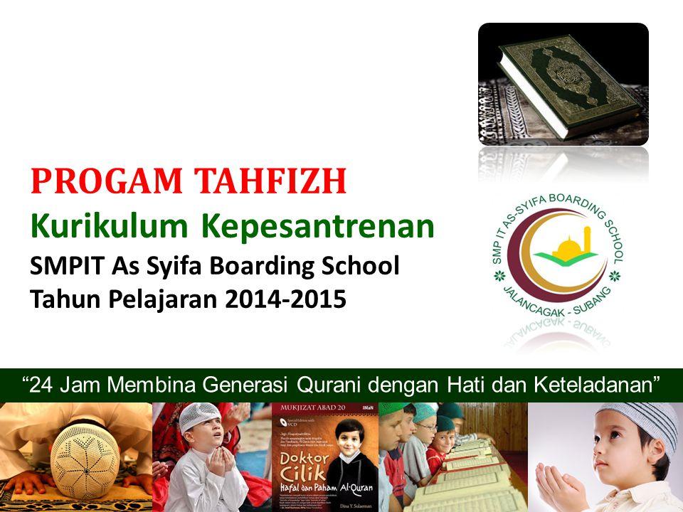 """PROGAM TAHFIZH Kurikulum Kepesantrenan SMPIT As Syifa Boarding School Tahun Pelajaran 2014-2015 """"24 Jam Membina Generasi Qurani dengan Hati dan Ketela"""