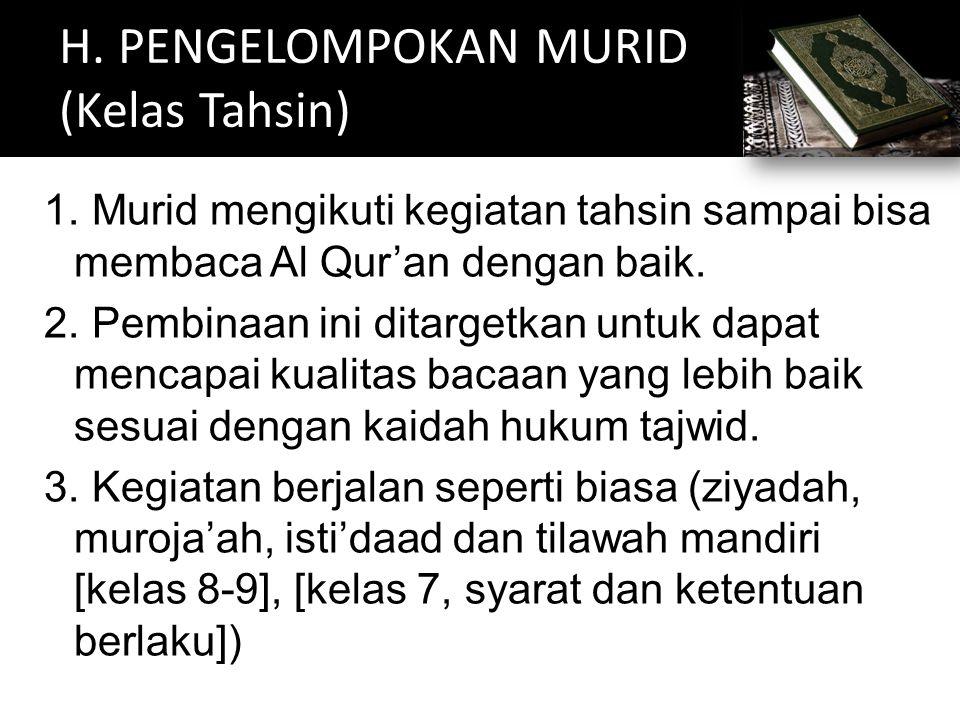 1. Murid mengikuti kegiatan tahsin sampai bisa membaca Al Qur'an dengan baik. 2. Pembinaan ini ditargetkan untuk dapat mencapai kualitas bacaan yang l