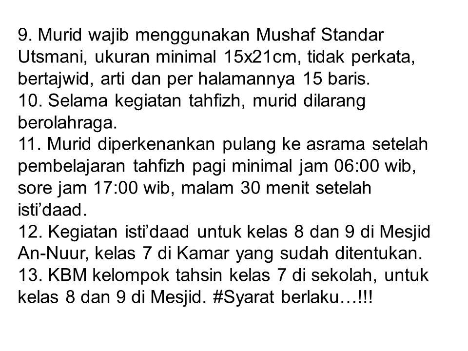 9. Murid wajib menggunakan Mushaf Standar Utsmani, ukuran minimal 15x21cm, tidak perkata, bertajwid, arti dan per halamannya 15 baris. 10. Selama kegi