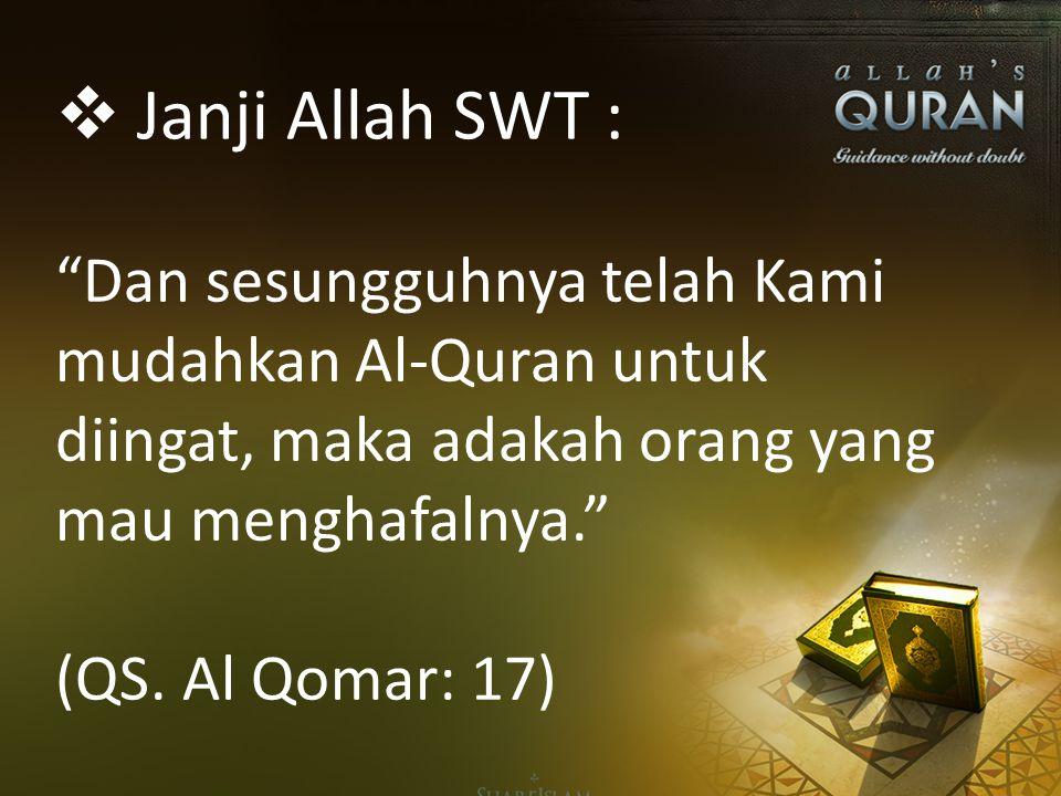 """""""Dan sesungguhnya telah Kami mudahkan Al-Quran untuk diingat, maka adakah orang yang mau menghafalnya."""" (QS. Al Qomar: 17)  Janji Allah SWT :"""