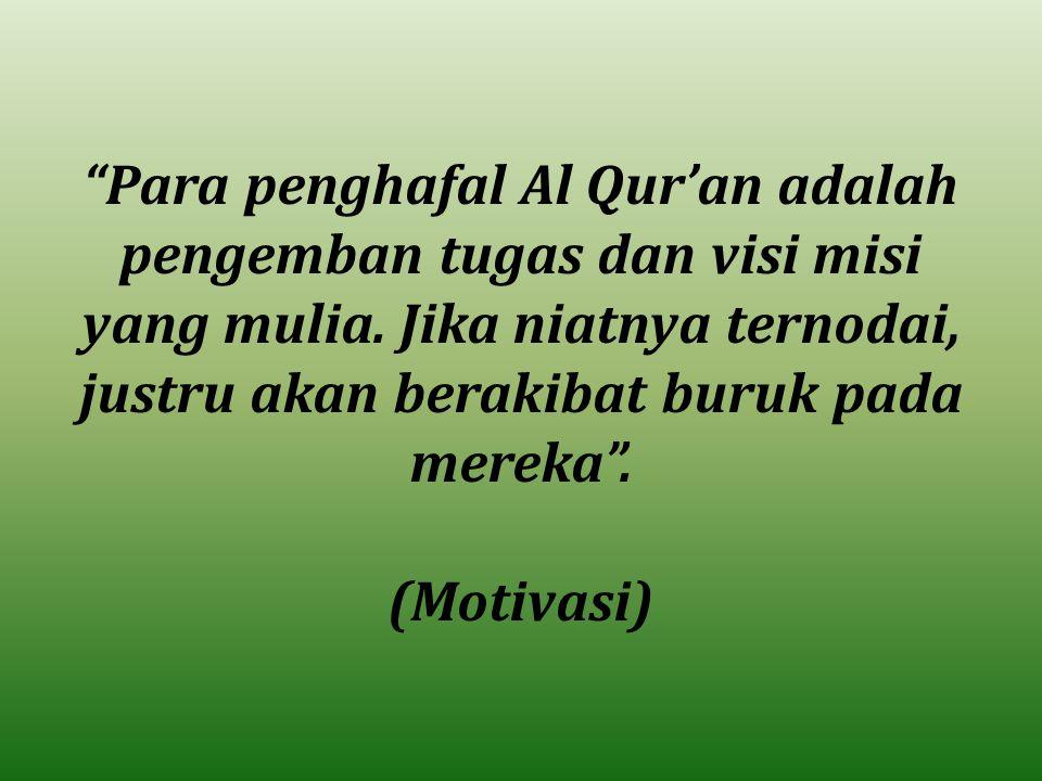 """""""Para penghafal Al Qur'an adalah pengemban tugas dan visi misi yang mulia. Jika niatnya ternodai, justru akan berakibat buruk pada mereka"""". (Motivasi)"""