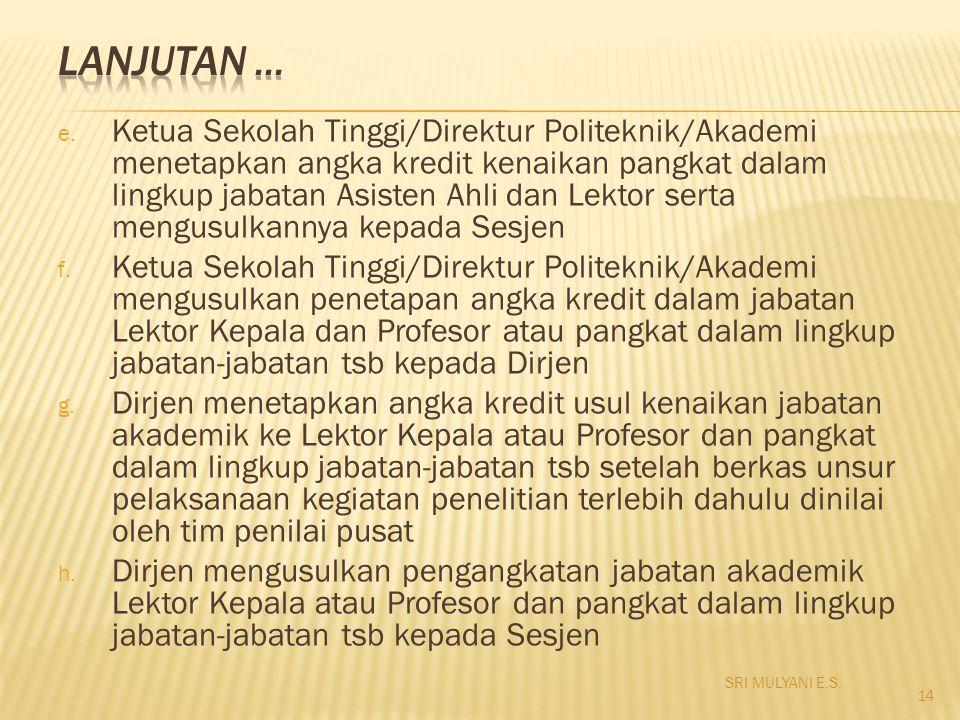 e. Ketua Sekolah Tinggi/Direktur Politeknik/Akademi menetapkan angka kredit kenaikan pangkat dalam lingkup jabatan Asisten Ahli dan Lektor serta mengu