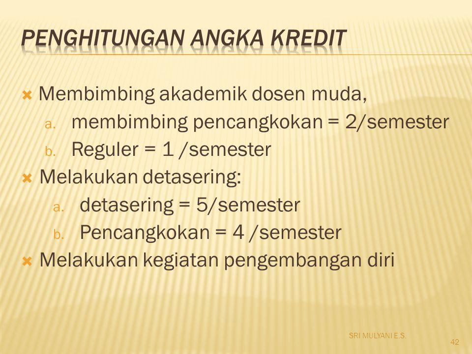  Membimbing akademik dosen muda, a. membimbing pencangkokan = 2/semester b. Reguler = 1 /semester  Melakukan detasering: a. detasering = 5/semester