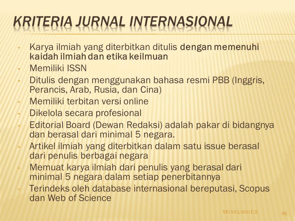 Karya ilmiah yang diterbitkan ditulis dengan memenuhi kaidah ilmiah dan etika keilmuan Memiliki ISSN Ditulis dengan menggunakan bahasa resmi PBB (Ingg