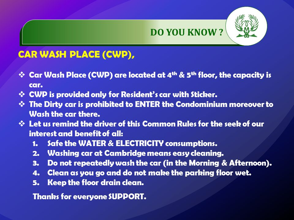 .…………… DO YOU KNOW ? CAR WASH PLACE (CWP),  Car Wash Place (CWP) are located at 4 th & 5 th floor, the capacity is car.  CWP is provided only for Re