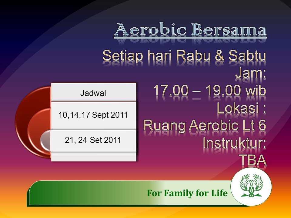 .……………..…………… For Family for Life Jadwal 10,14,17 Sept 2011 21, 24 Set 2011