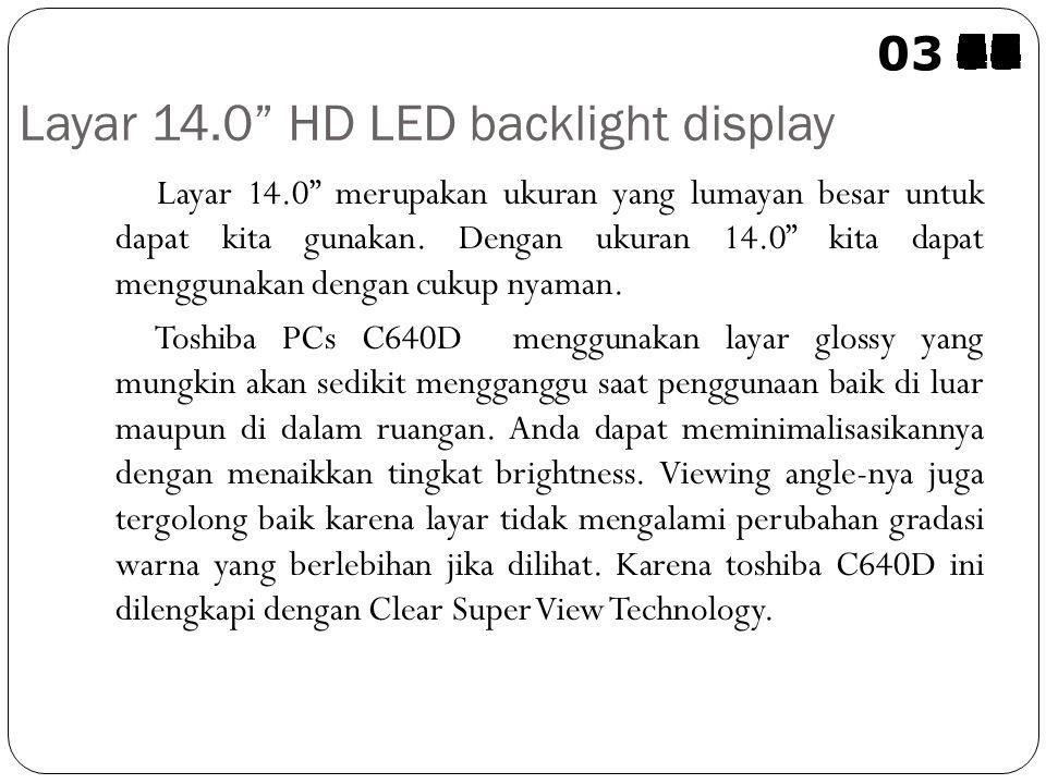 Layar 14.0 HD LED backlight display Layar 14.0 merupakan ukuran yang lumayan besar untuk dapat kita gunakan.