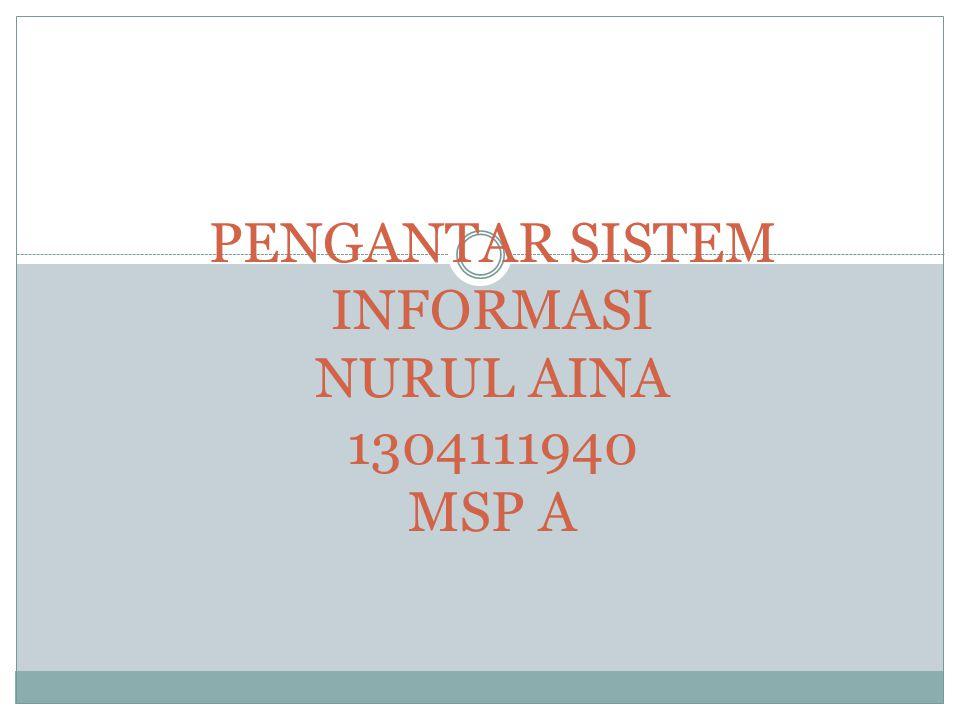 PENGANTAR SISTEM INFORMASI NURUL AINA 1304111940 MSP A