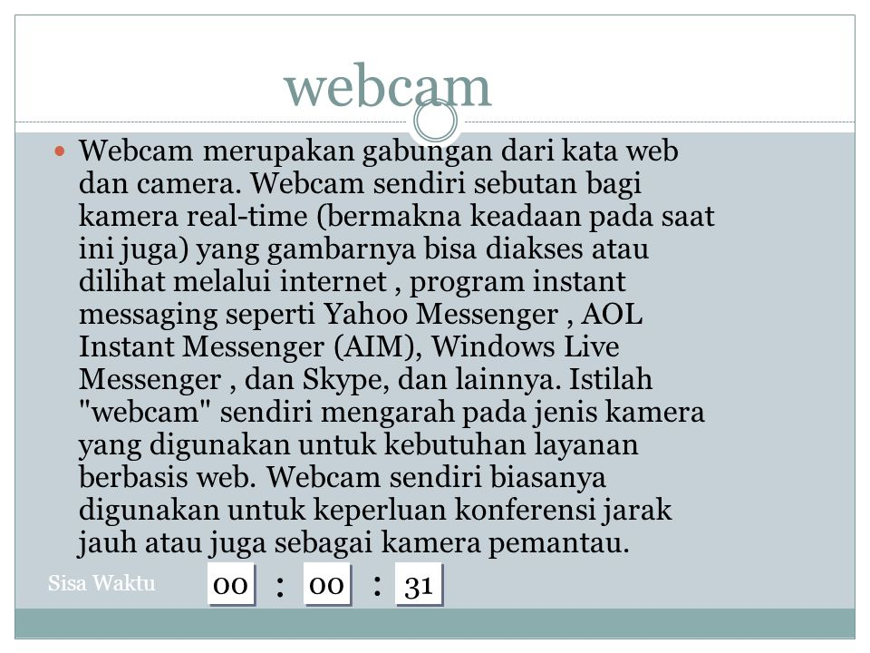 webcam Webcam merupakan gabungan dari kata web dan camera.