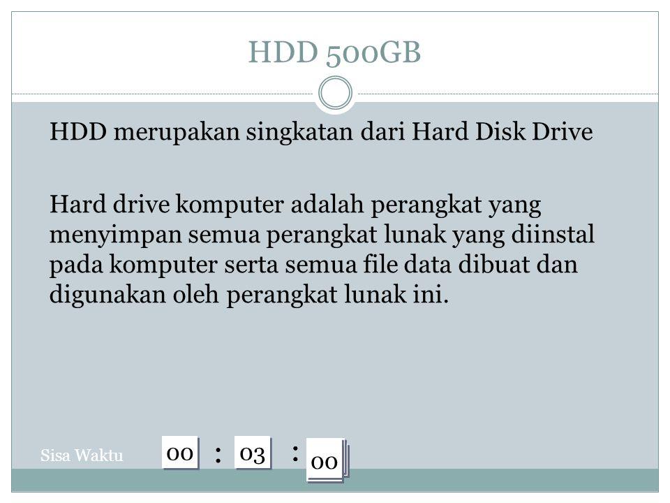 HDD 500GB HDD merupakan singkatan dari Hard Disk Drive Hard drive komputer adalah perangkat yang menyimpan semua perangkat lunak yang diinstal pada komputer serta semua file data dibuat dan digunakan oleh perangkat lunak ini.