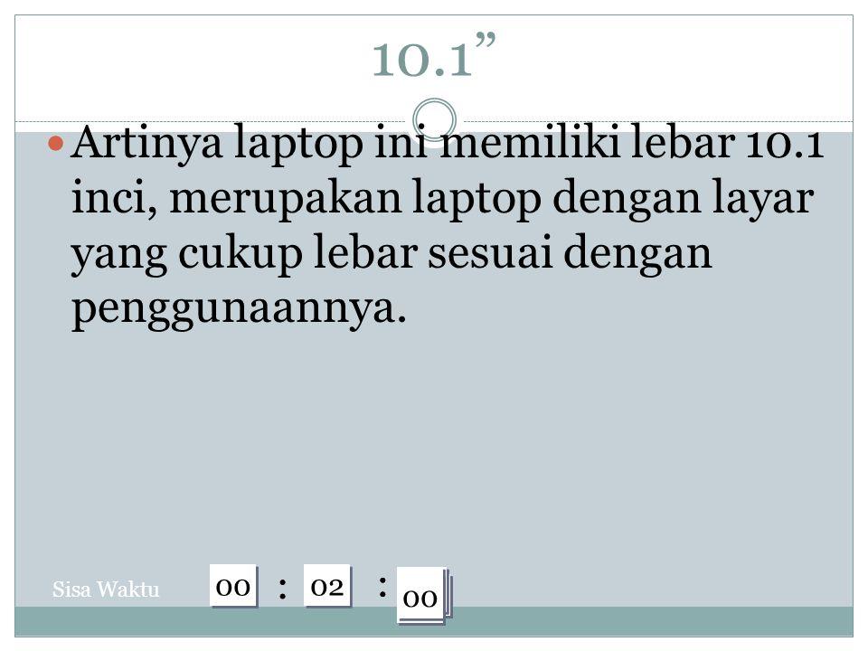 10.1 Artinya laptop ini memiliki lebar 10.1 inci, merupakan laptop dengan layar yang cukup lebar sesuai dengan penggunaannya.