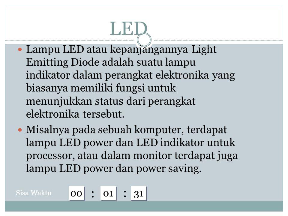 LED Lampu LED atau kepanjangannya Light Emitting Diode adalah suatu lampu indikator dalam perangkat elektronika yang biasanya memiliki fungsi untuk menunjukkan status dari perangkat elektronika tersebut.