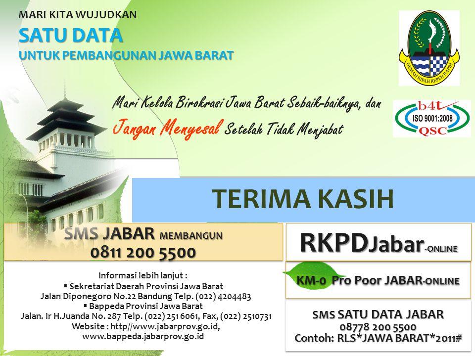 TERIMA KASIH MARI KITA WUJUDKAN SATU DATA UNTUK PEMBANGUNAN JAWA BARAT Mari Kelola Birokrasi Jawa Barat Sebaik-baiknya, dan Jangan Menyesal Setelah Tidak Menjabat Informasi lebih lanjut :  Sekretariat Daerah Provinsi Jawa Barat Jalan Diponegoro No.22 Bandung Telp.