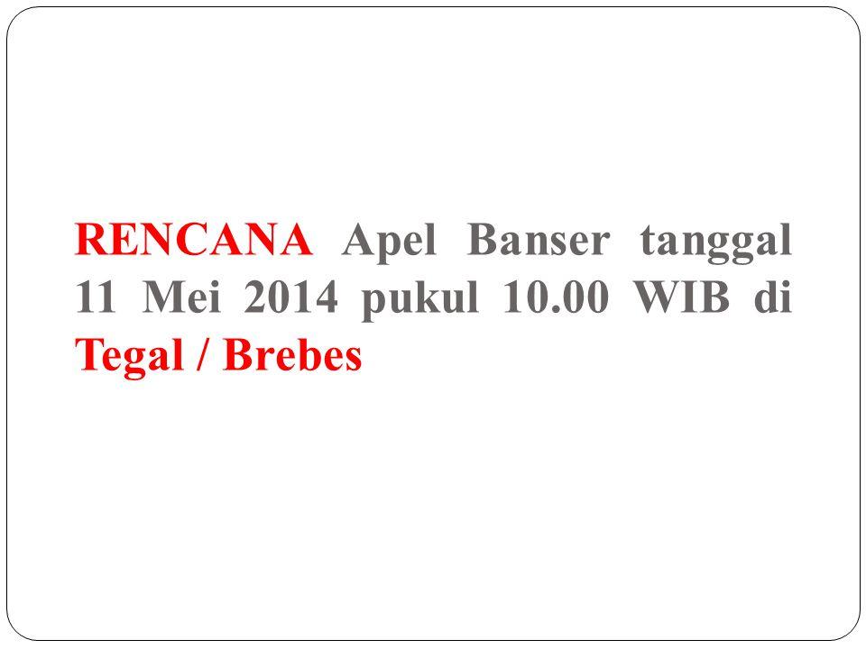 RENCANA Apel Banser tanggal 11 Mei 2014 pukul 10.00 WIB di Tegal / Brebes