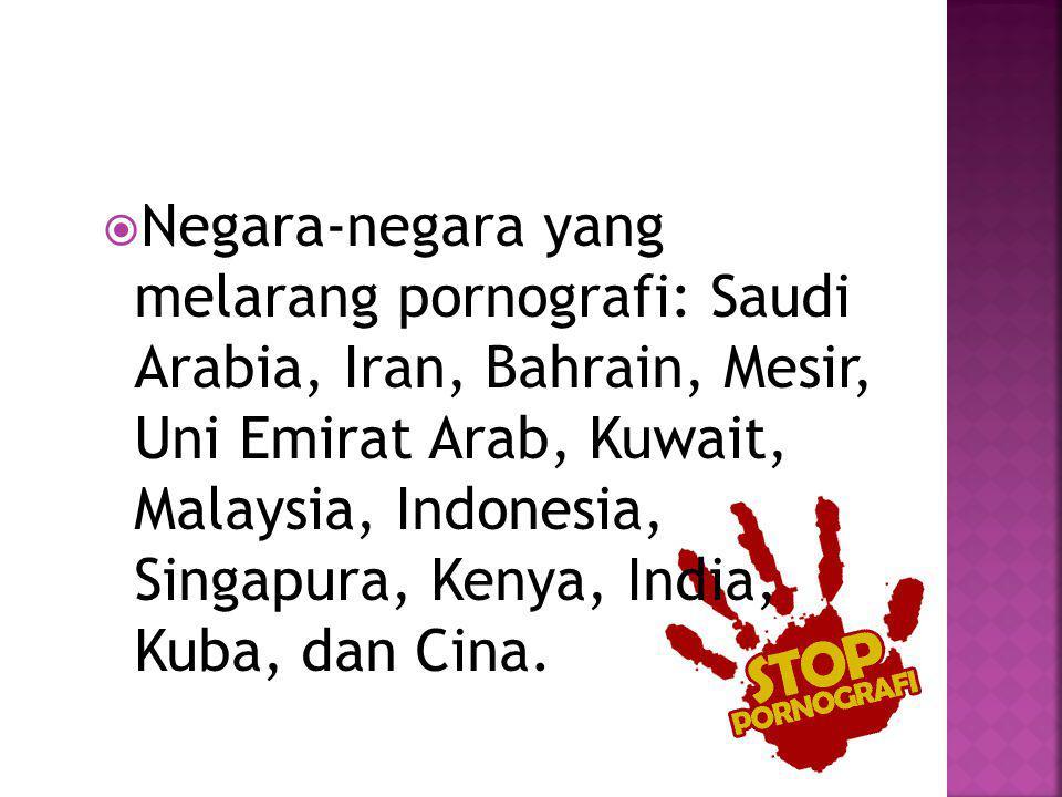  Negara-negara yang melarang pornografi: Saudi Arabia, Iran, Bahrain, Mesir, Uni Emirat Arab, Kuwait, Malaysia, Indonesia, Singapura, Kenya, India, Kuba, dan Cina.