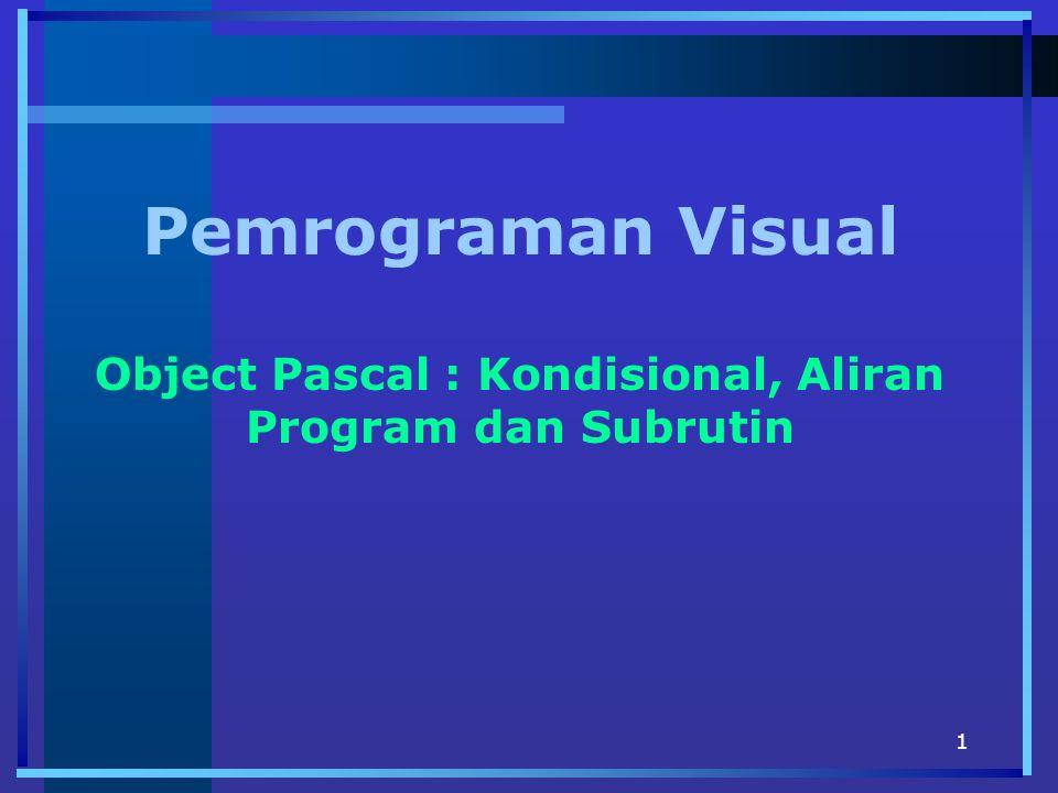 1 Pemrograman Visual Object Pascal : Kondisional, Aliran Program dan Subrutin