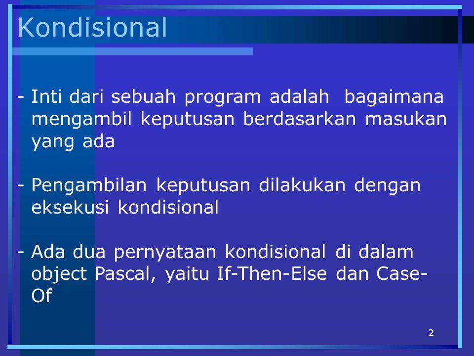 3 If Then Else -Pernyataan If-Then-Else mempunyai kondisi (syarat) -Jika syarat benar, akan dikerjakan pemyataan-pemyataan di bagian Then.