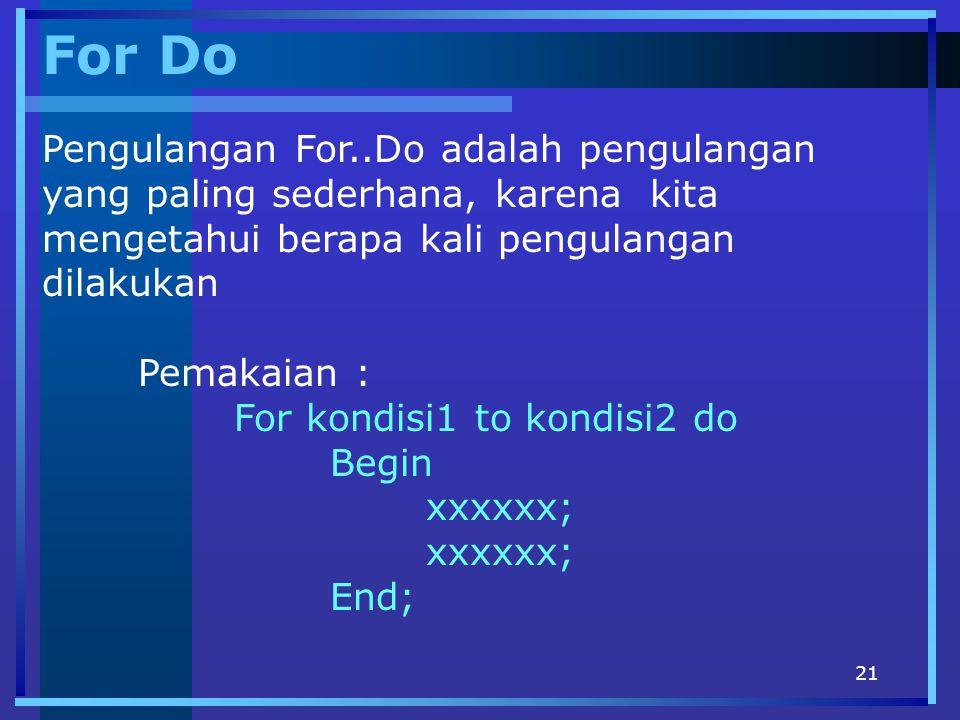 21 For Do Pengulangan For..Do adalah pengulangan yang paling sederhana, karena kita mengetahui berapa kali pengulangan dilakukan Pemakaian : For kondi