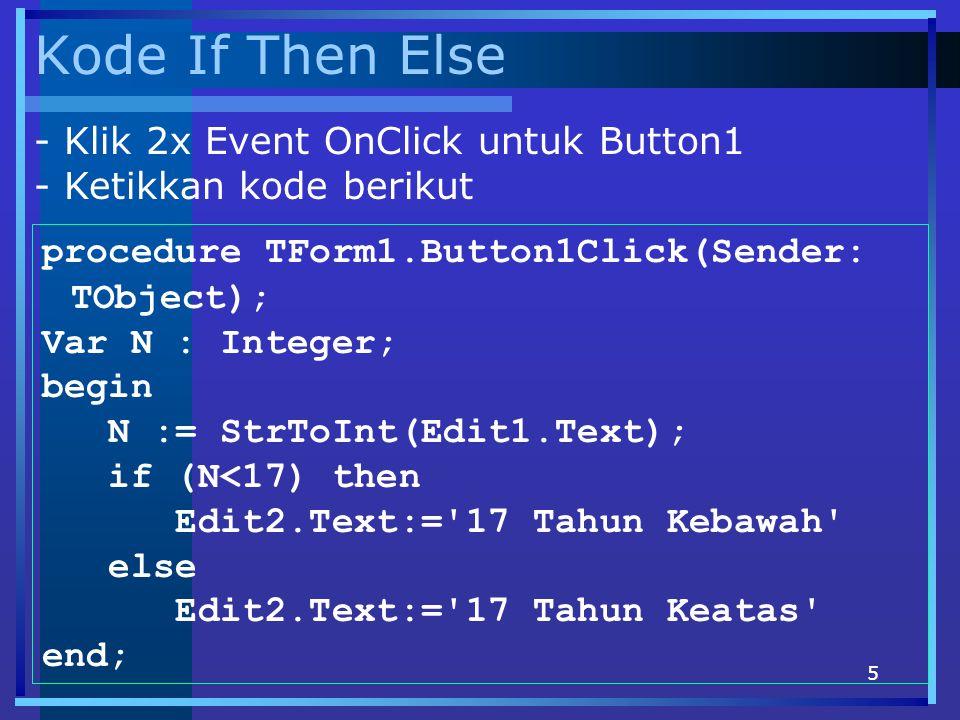 16 Kode Repeat-Until procedure TForm1.Button1Click(Sender: TObject); var x:integer; begin x:=StrToInt(Edit1.Text); ListBox1.Clear; repeat ListBox1.Items.Add (IntToStr (x)); x := x-1; until (x<=0); end; - Klik 2x Event OnClick untuk Button1