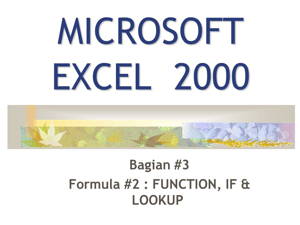 MICROSOFT EXCEL 2000 Bagian #3 Formula #2 : FUNCTION, IF & LOOKUP