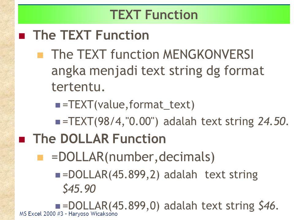 MS Excel 2000 #3 – Haryoso Wicaksono Text Functions The TEXT Function The TEXT function MENGKONVERSI angka menjadi text string dg format tertentu. =TE