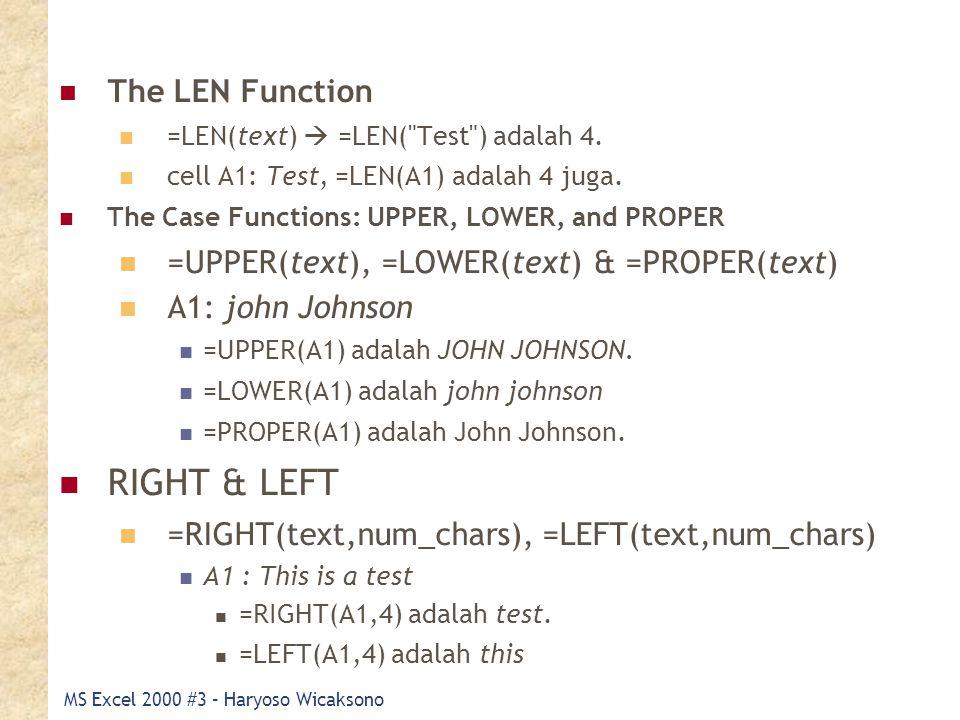 MS Excel 2000 #3 – Haryoso Wicaksono The LEN Function =LEN(text)  =LEN(