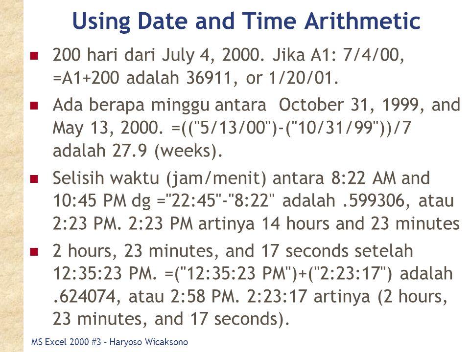 MS Excel 2000 #3 – Haryoso Wicaksono Using Date and Time Arithmetic 200 hari dari July 4, 2000. Jika A1: 7/4/00, =A1+200 adalah 36911, or 1/20/01. Ada