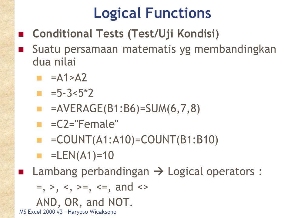 MS Excel 2000 #3 – Haryoso Wicaksono Logical Functions Conditional Tests (Test/Uji Kondisi) Suatu persamaan matematis yg membandingkan dua nilai =A1>A