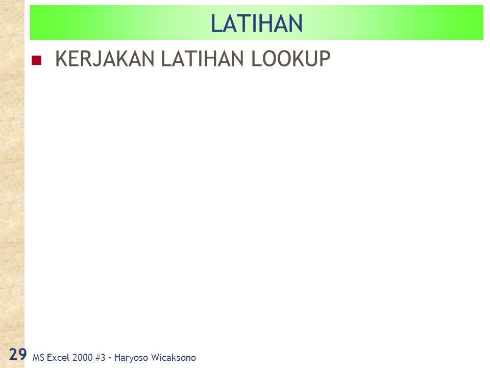 MS Excel 2000 #3 – Haryoso Wicaksono 29 LATIHAN KERJAKAN LATIHAN LOOKUP