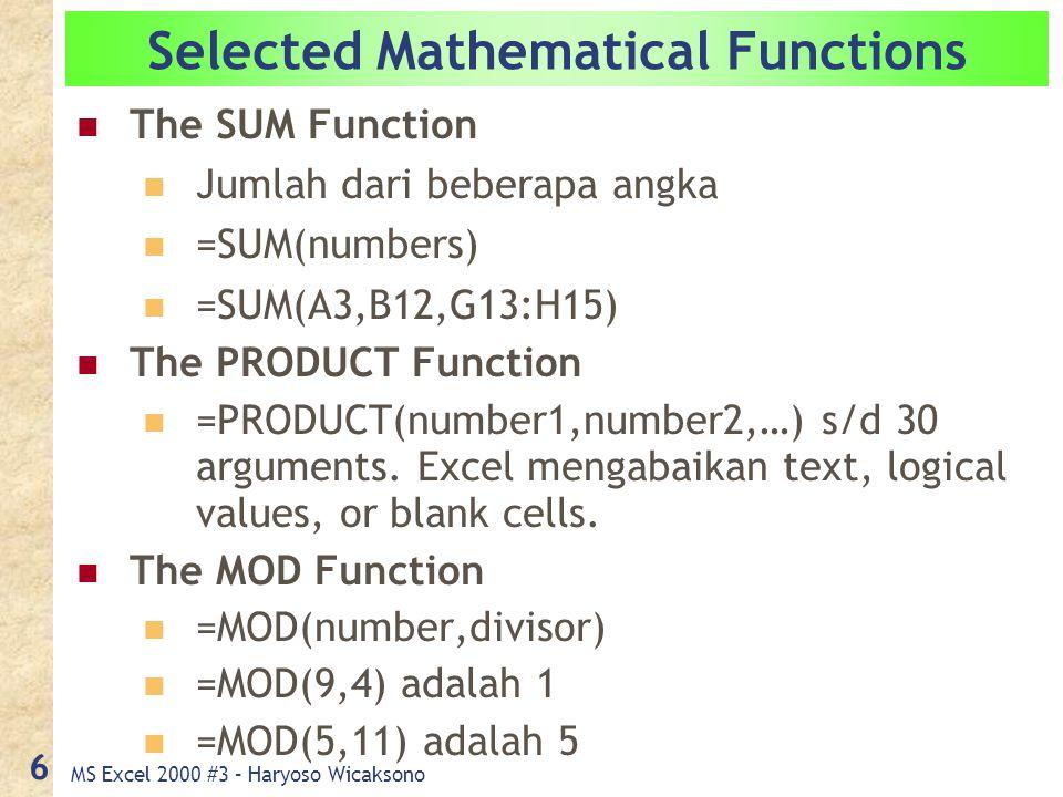 MS Excel 2000 #3 – Haryoso Wicaksono 6 Selected Mathematical Functions The SUM Function Jumlah dari beberapa angka =SUM(numbers) =SUM(A3,B12,G13:H15)