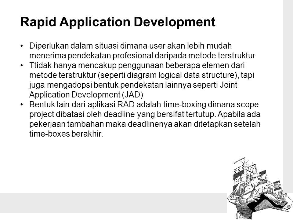 Rapid Application Development Diperlukan dalam situasi dimana user akan lebih mudah menerima pendekatan profesional daripada metode terstruktur Ttidak