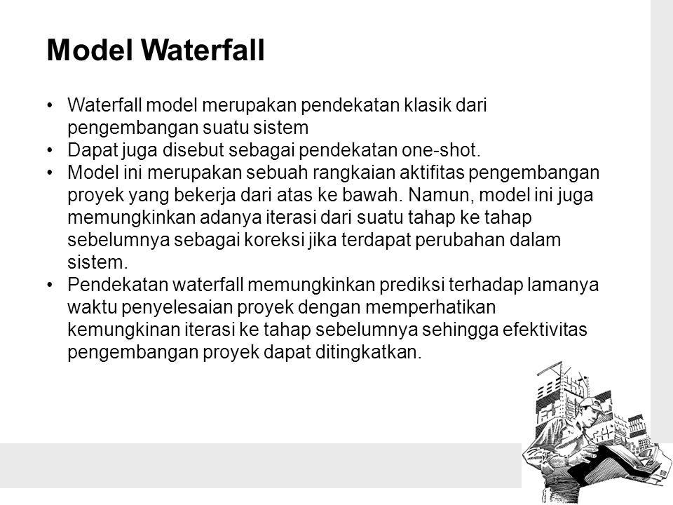 Model Waterfall Waterfall model merupakan pendekatan klasik dari pengembangan suatu sistem Dapat juga disebut sebagai pendekatan one-shot. Model ini m