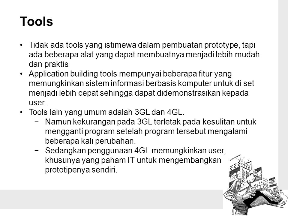 Tools Tidak ada tools yang istimewa dalam pembuatan prototype, tapi ada beberapa alat yang dapat membuatnya menjadi lebih mudah dan praktis Applicatio