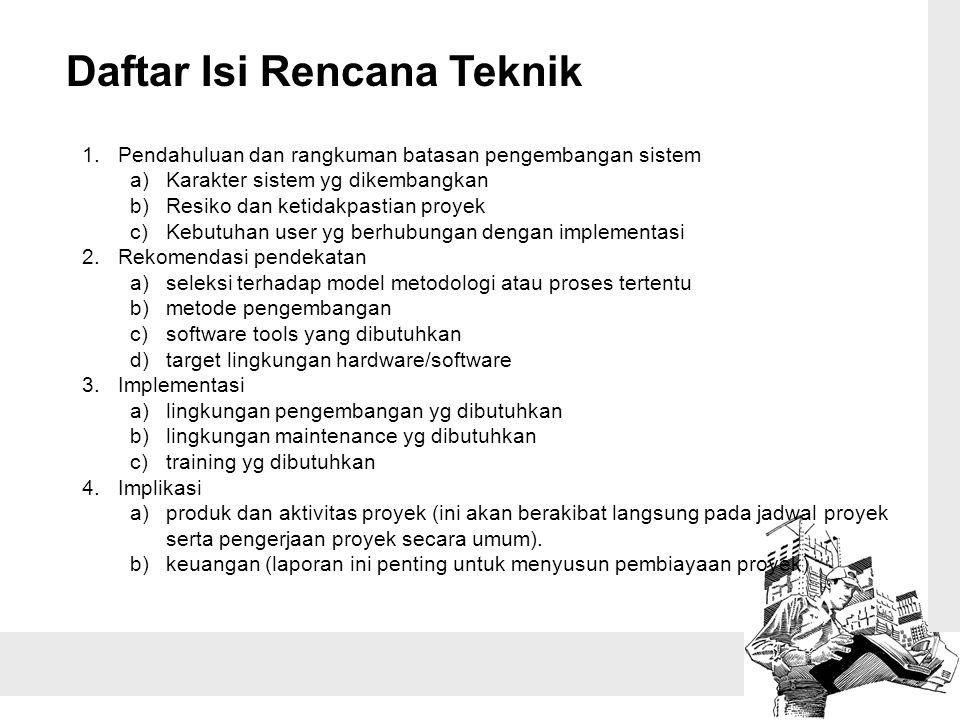Daftar Isi Rencana Teknik 1.Pendahuluan dan rangkuman batasan pengembangan sistem a)Karakter sistem yg dikembangkan b)Resiko dan ketidakpastian proyek