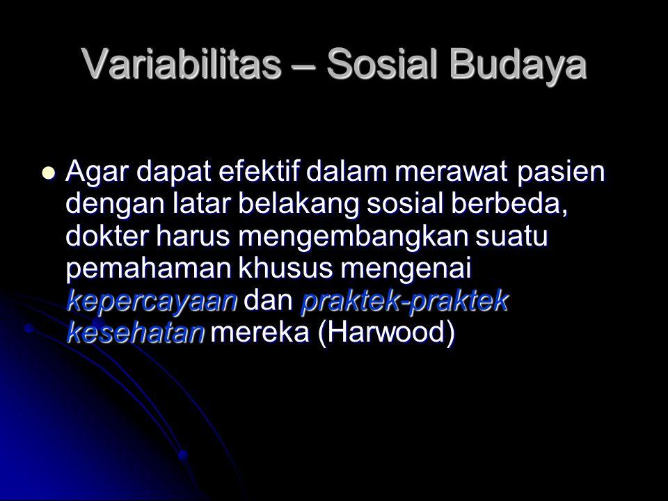 Variabilitas – Sosial Budaya Agar dapat efektif dalam merawat pasien dengan latar belakang sosial berbeda, dokter harus mengembangkan suatu pemahaman