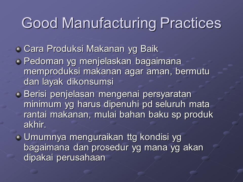Good Manufacturing Practices Setiap bab didalam pedoman menjelaskan mengenai tujuan dan alasan yg berkaitan dgn kelayakan dan keamanan makanan yg diproduksi.