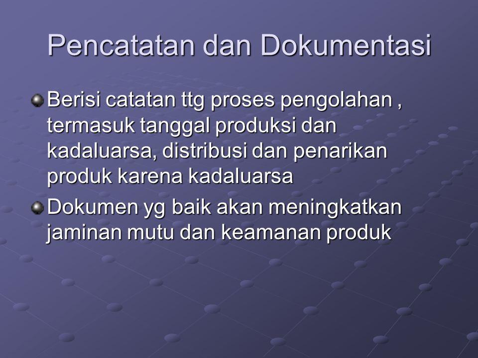 Pencatatan dan Dokumentasi Berisi catatan ttg proses pengolahan, termasuk tanggal produksi dan kadaluarsa, distribusi dan penarikan produk karena kada