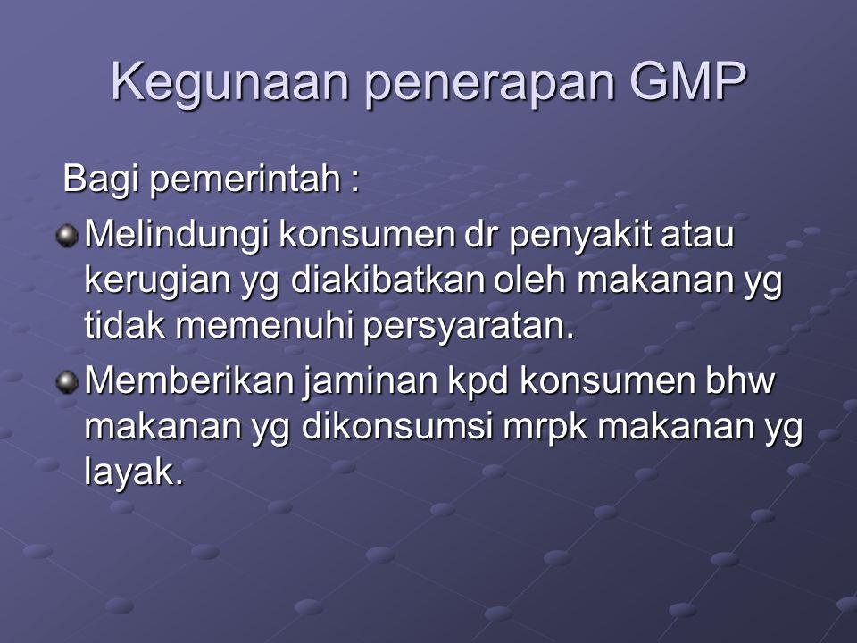 Kegunaan penerapan GMP Bagi pemerintah (lanjutan) Bagi pemerintah (lanjutan) Mempertahankan atau meningkatkan kepercayaan thd makanan yg diperdagangkan secara internasional.