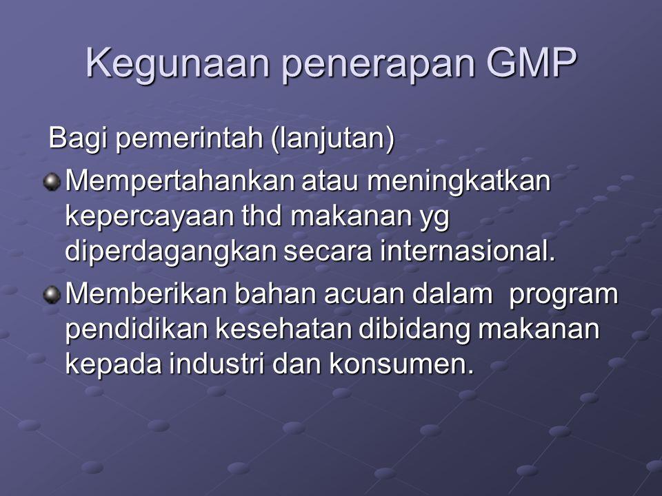 Kegunaan penerapan GMP Bagi pemerintah (lanjutan) Bagi pemerintah (lanjutan) Mempertahankan atau meningkatkan kepercayaan thd makanan yg diperdagangka