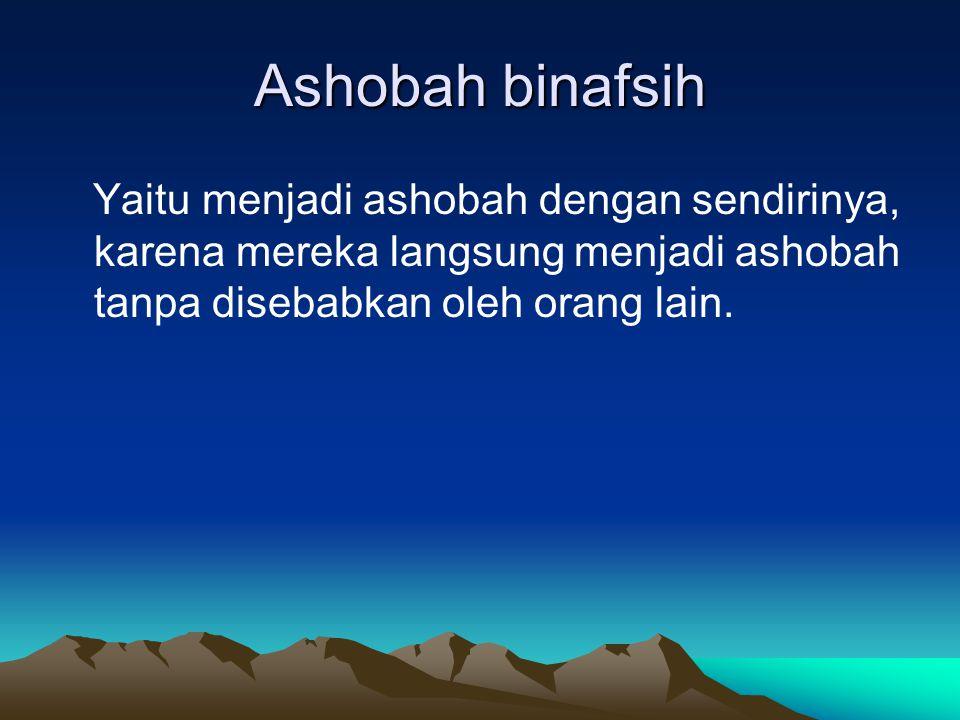 Ashobah binafsih Yaitu menjadi ashobah dengan sendirinya, karena mereka langsung menjadi ashobah tanpa disebabkan oleh orang lain.