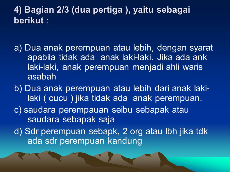 4) Bagian 2/3 (dua pertiga ), yaitu sebagai berikut : a) Dua anak perempuan atau lebih, dengan syarat apabila tidak ada anak laki-laki.