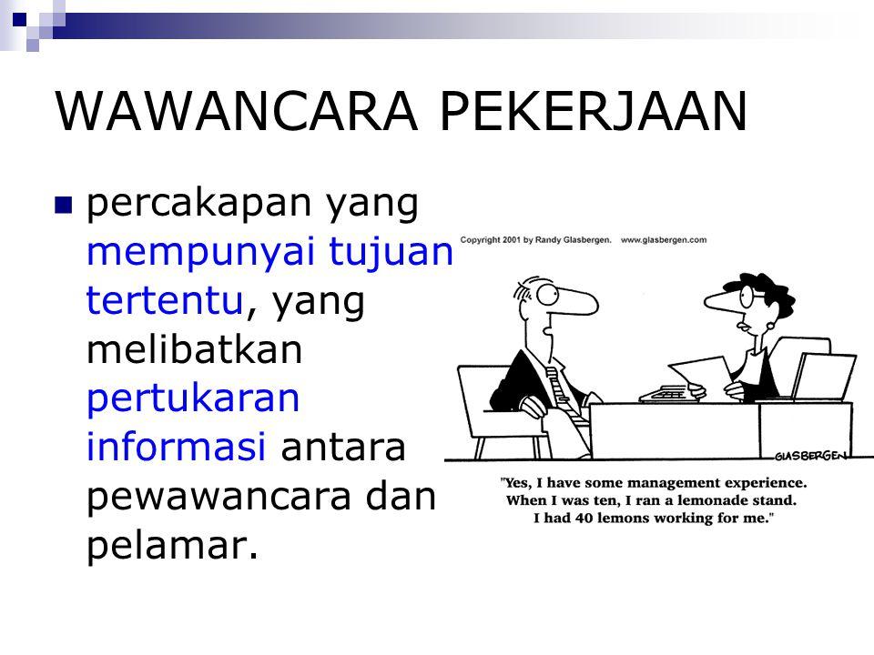 WAWANCARA PEKERJAAN percakapan yang mempunyai tujuan tertentu, yang melibatkan pertukaran informasi antara pewawancara dan pelamar.