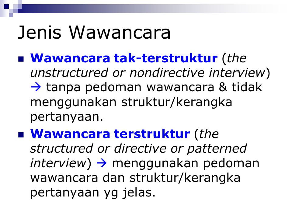 Jenis Wawancara Wawancara tak-terstruktur (the unstructured or nondirective interview)  tanpa pedoman wawancara & tidak menggunakan struktur/kerangka