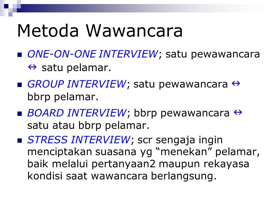 Metoda Wawancara ONE-ON-ONE INTERVIEW; satu pewawancara satu pelamar. GROUP INTERVIEW; satu pewawancara bbrp pelamar. BOARD INTERVIEW; bbrp pewawancar