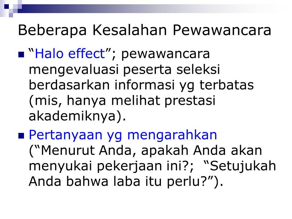 """Beberapa Kesalahan Pewawancara """"Halo effect""""; pewawancara mengevaluasi peserta seleksi berdasarkan informasi yg terbatas (mis, hanya melihat prestasi"""