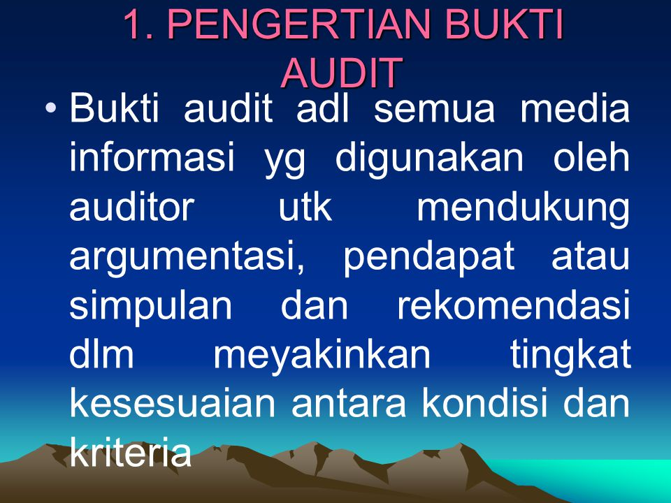 2. ADA 4 SYARAT BUKTI AUDIT 1). RELEVAN (RE) 2). KOMPETEN (KO) 3). CUKUP (CU) 4). MATERIAL (MA)