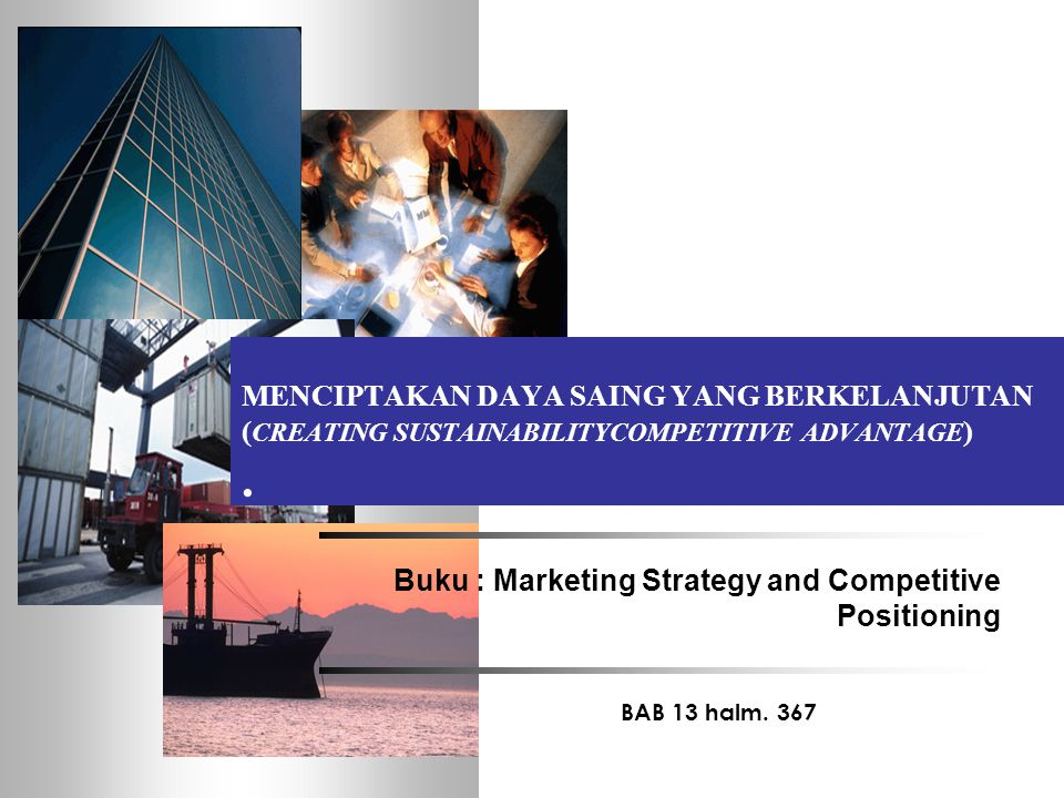 MENCIPTAKAN DAYA SAING YANG BERKELANJUTAN ( CREATING SUSTAINABILITYCOMPETITIVE ADVANTAGE ). BAB 13 halm. 367 Buku : Marketing Strategy and Competitive