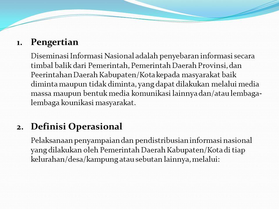 1. Pengertian Diseminasi Informasi Nasional adalah penyebaran informasi secara timbal balik dari Pemerintah, Pemerintah Daerah Provinsi, dan Peerintah