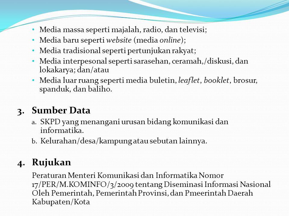 Media massa seperti majalah, radio, dan televisi; Media baru seperti website (media online); Media tradisional seperti pertunjukan rakyat; Media inter
