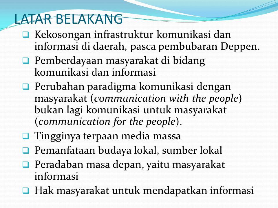 LATAR BELAKANG  Kekosongan infrastruktur komunikasi dan informasi di daerah, pasca pembubaran Deppen.  Pemberdayaan masyarakat di bidang komunikasi
